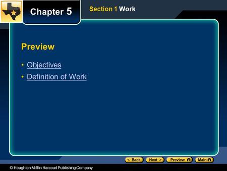 © Houghton Mifflin Harcourt Publishing Company Preview Objectives Definition of Work Chapter 5 Section 1 Work.