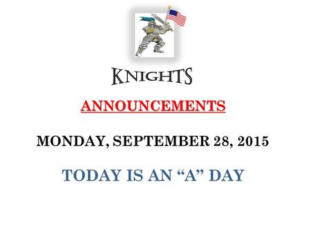 "ANNOUNCEMENTS ANNOUNCEMENTS MONDAY, SEPTEMBER 28, 2015 TODAY IS AN ""A"" DAY."