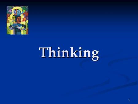 1 Thinking. 2 Thinking Thinking, or cognition, refers to a process that involves knowing, understanding, remembering, and communicating.