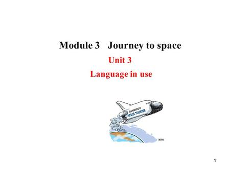 1 Module 3 Journey to space Unit 3 Language in use.
