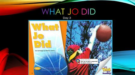 WHAT JO DIDWHAT JO DID Day 3 How can we learn to appreciate the talents of others?