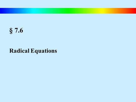 § 7.6 Radical Equations. Blitzer, Intermediate Algebra, 4e – Slide #79 Solving Radical Equations Solving Radical Equations Containing nth Roots 1) If.