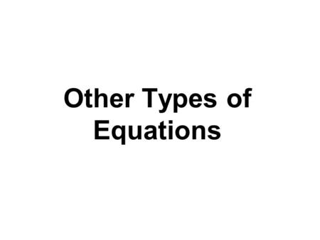 Other Types of Equations. Solving a Polynomial Equation by Factoring 1.Move all terms to one side and obtain zero on the other side. 2.Factor. 3. Apply.