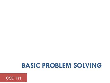 Basic problem solving CSC 111.