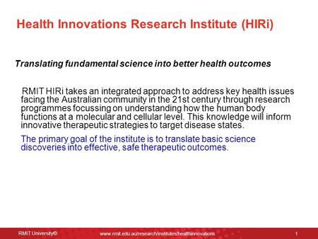 RMIT University© www.rmit.edu.au/research/institutes/healthinnovations 1 Health Innovations Research Institute (HIRi) Translating fundamental science into.