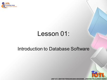Lesson 01: Introduction to Database Software. At the end of this lesson, students should be able to: State the usage of database software. Start a database.
