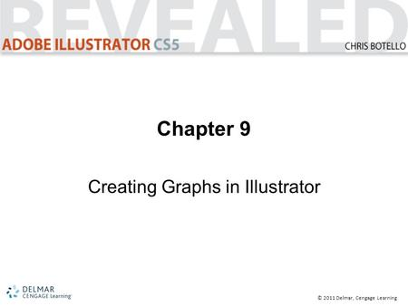 © 2011 Delmar, Cengage Learning Chapter 9 Creating Graphs in Illustrator.