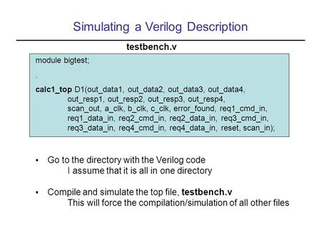 Simulating a Verilog Description module bigtest;. calc1_top D1(out_data1, out_data2, out_data3, out_data4, out_resp1, out_resp2, out_resp3, out_resp4,