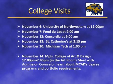  November 6: University of Northwestern at 12:00pm  November 7: Fond du Lac at 9:00 am  November 13: Concordia at 9:00 am  November 13: St. Catherine's.