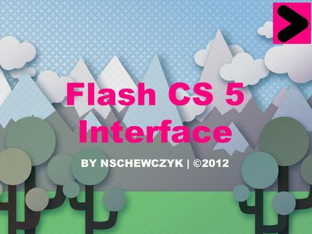 Flash CS 5 Interface BY NSCHEWCZYK | ©2012. MENU BAR A bar at the top of the window. It lists menu options including: File, Edit, View, Insert, Modify,