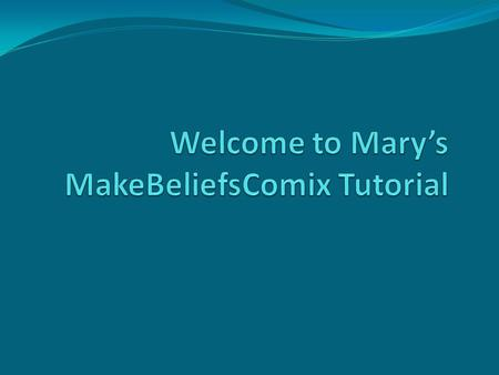 Make Beliefs Comix Tutorial MakeBeliefsComix.com is a Web site where people of all ages can use their imaginations to create comic strips. It is as.