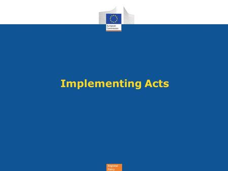 Regional Policy Implementing Acts. Regional Policy 33(3)(a):FI complying with standard terms and conditions – off the shelf instruments  To facilitate.