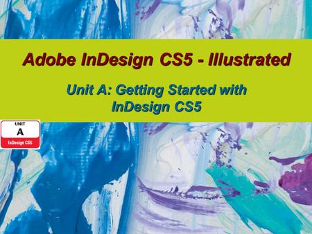 Adobe InDesign CS5 - Illustrated Unit A: Getting Started with InDesign CS5.