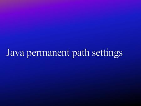  If we set java settings permanently they are available from all command prompts even after system restart.