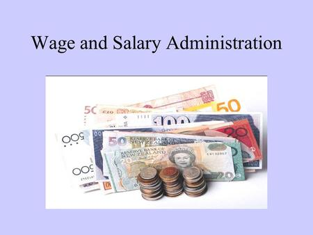 Wage and Salary Administration. COMPENSATION It refers to a wide range of financial and non financial rewards to the employees for the services rendered.