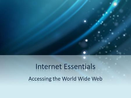 Objective Given instructions, the learner will discuss the use and purpose of the internet with 85% accuracy.