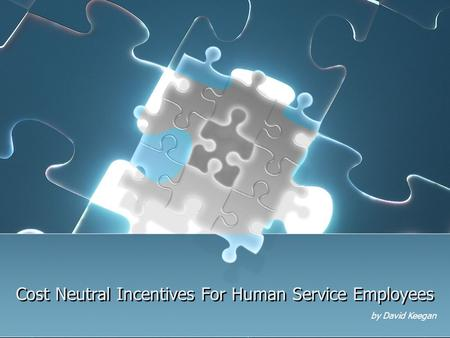 Cost Neutral Incentives For Human Service Employees by David Keegan.