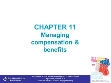 For use with Human Resource Management in South Africa 4e by Grobler, Wärnich et al ISBN: 1408019515 © 2010 Cengage Learning CHAPTER 11 Managing compensation.