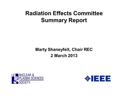 Radiation Effects Committee Summary Report Marty Shaneyfelt, Chair REC 2 March 2013.