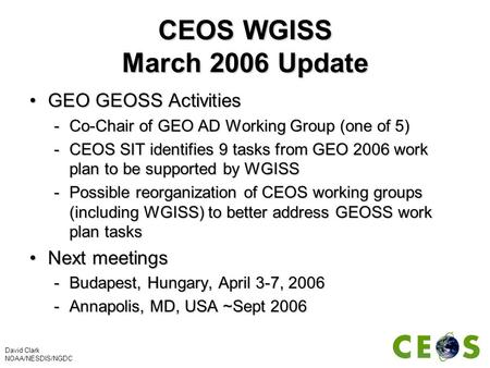 CEOS WGISS March 2006 Update GEO GEOSS ActivitiesGEO GEOSS Activities -Co-Chair of GEO AD Working Group (one of 5) -CEOS SIT identifies 9 tasks from GEO.