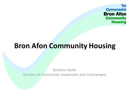 Bron Afon Community Housing Barbara Castle Director of Community Investment and Involvement.