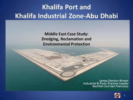 James Denton-Brown Industrial & Ports Practice Leader Bechtel Civil-San Francisco 1 Khalifa Port and Khalifa Industrial Zone-Abu Dhabi Middle East Case.