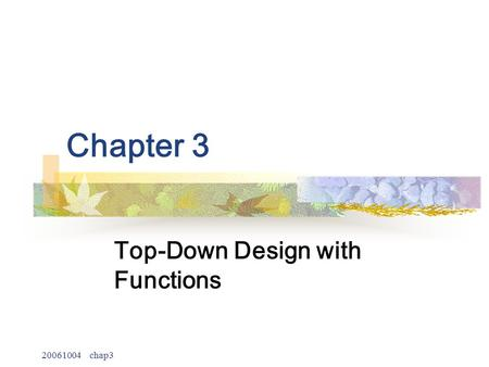 20061004 chap3 Chapter 3 Top-Down Design with Functions.