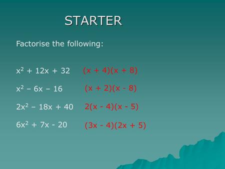 STARTER Factorise the following: x2 + 12x + 32 x2 – 6x – 16