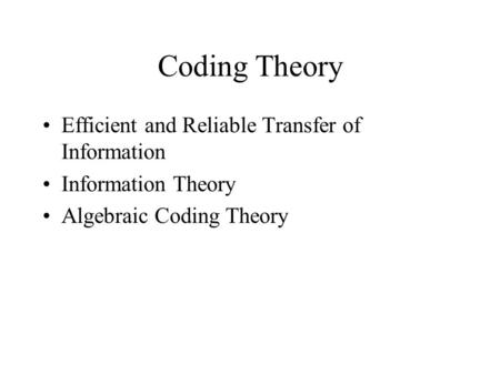 Coding Theory Efficient and Reliable Transfer of Information