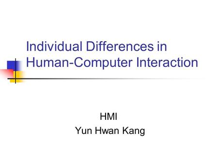 Individual Differences in Human-Computer Interaction HMI Yun Hwan Kang.
