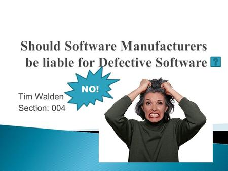 Tim Walden Section: 004 NO!  Consumers have no legal alternative over defective software they buy off the shelf because of restrictions on liabilities.