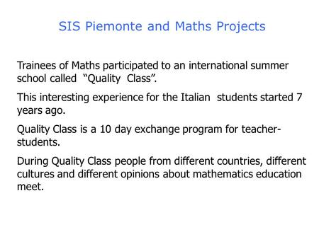 "SIS Piemonte and Maths Projects Trainees of Maths participated to an international summer school called ""Quality Class"". This interesting experience for."