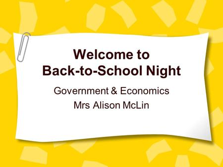 Welcome to Back-to-School Night Government & Economics Mrs Alison McLin.