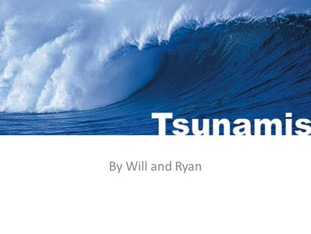 Tsunami By Will and Ryan. What causes tsunamis? Tsunamis are caused by large underwater earthquakes or volcanoes. When the earth's tectonic plates collide,