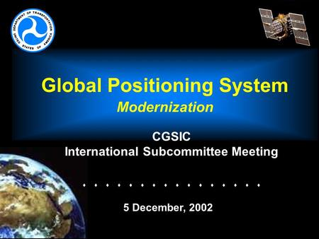 Global Positioning System Modernization CGSIC International Subcommittee Meeting   5 December, 2002.