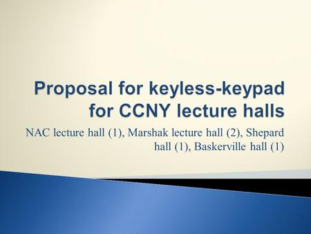 NAC lecture hall (1), Marshak lecture hall (2), Shepard hall (1), Baskerville hall (1)