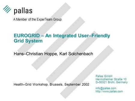 EUROGRID – An Integrated User–Friendly Grid System Hans–Christian Hoppe, Karl Solchenbach A Member of the ExperTeam Group Pallas GmbH Hermülheimer Straße.