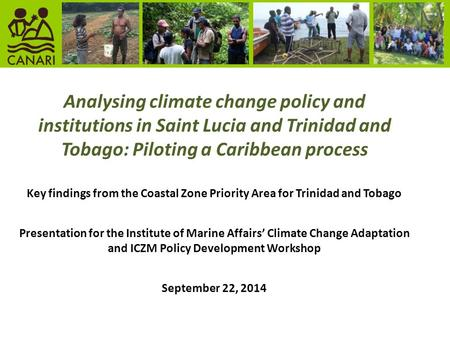Analysing climate change policy and institutions in Saint Lucia and Trinidad and Tobago: Piloting a Caribbean process Key findings from the Coastal Zone.
