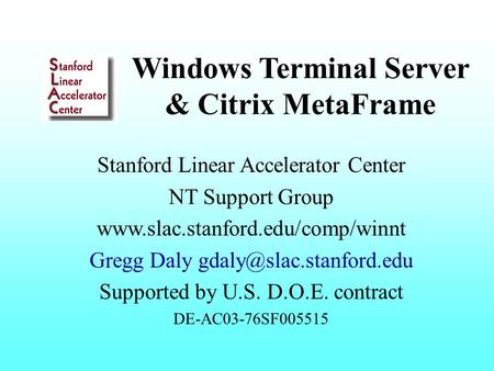 Windows Terminal Server & Citrix MetaFrame Stanford Linear Accelerator Center NT Support Group  Gregg Daly