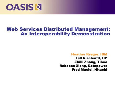 Click to edit Master title style Web Services Distributed Management: An Interoperability Demonstration Heather Kreger, IBM Bill Riechardt, HP Zhilli Zhang,