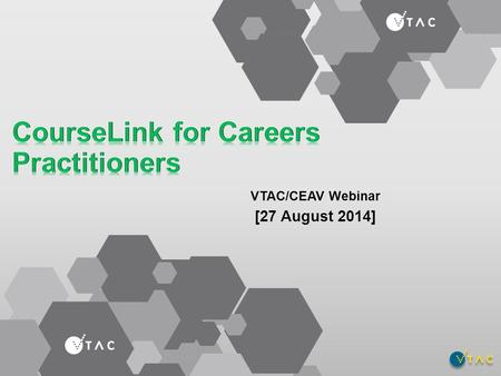 VTAC/CEAV Webinar [27 August 2014]. What we are going to cover Teacher Access CourseLink Accessing the main menu and logging in. Understanding each of.
