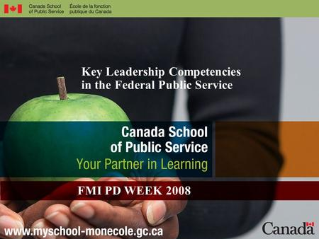 Key Leadership Competencies in the Federal Public Service FMI PD WEEK 2008.