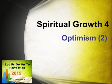 "Spiritual Growth 4 Optimism (2). What is Optimism? Optimism, ""a disposition or tendency to look on the more favorable side of events or conditions and."