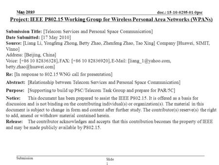 Doc.: 15-10-0295-01-0psc Submission May 2010 Slide 1 Project: IEEE P802.15 Working Group for Wireless Personal Area Networks (WPANs) Submission Title: