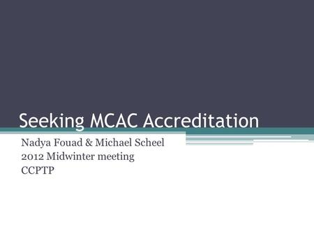 Seeking MCAC Accreditation Nadya Fouad & Michael Scheel 2012 Midwinter meeting CCPTP.