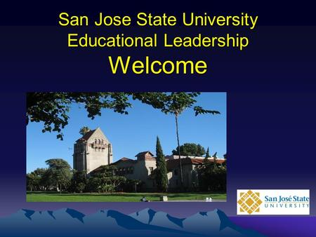 San Jose State University Educational Leadership Welcome.