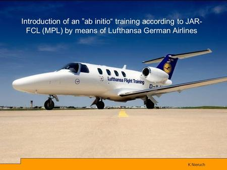 "K.Nieruch Introduction of an ""ab initio"" training according to JAR- FCL (MPL) by means of Lufthansa German Airlines."