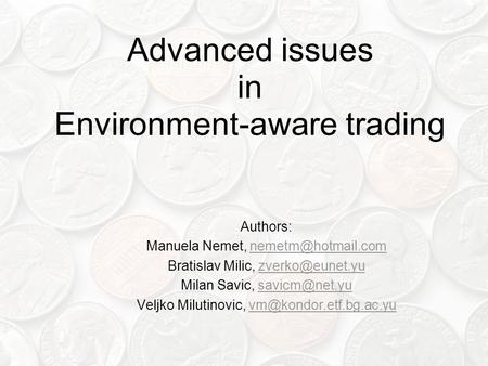 Advanced issues in Environment-aware trading Authors: Manuela Nemet, Bratislav Milic,