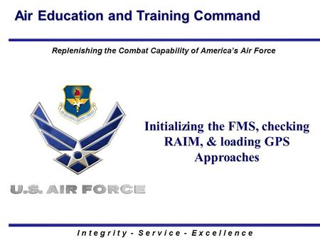 Air Education and Training Command I n t e g r i t y - S e r v i c e - E x c e l l e n c e Replenishing the Combat Capability of America's Air Force Initializing.