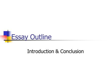 Essay Outline Introduction & Conclusion. Introduction – 1 st Paragraph Purpose: Introduce your topic, give some background, state your thesis. Contains: